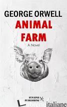 ANIMAL FARM. PER LE SCUOLE SUPERIORI - ORWELL GEORGE