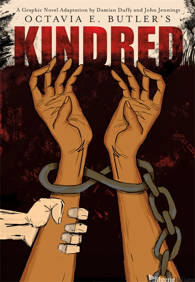 KINDRED: A GRAPHIC NOVEL ADAPTATION - OCTAVIA BUTLER, ILLUSTRATED BY JOHN JENNINGS, ADAPTED BY DAMIAN DUFFY