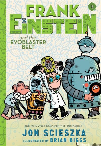 FRANK EINSTEIN AND THE EVOBLASTER BELT (FRANK EINSTEIN SERIES #4) - JON SCIESZKA, ILLUSTRATED BY BRIAN BIGGS