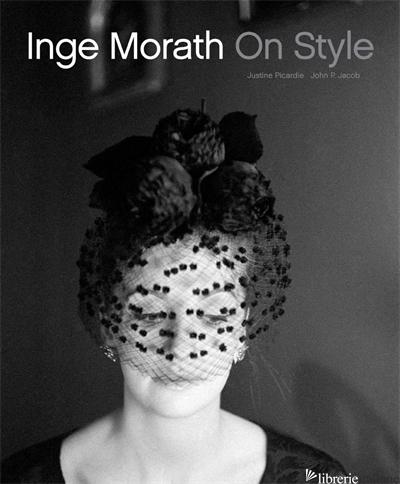 INGE MORATH ON STYLE - JUSTINE PICARDIE, EDITED BY JOHN JACOB