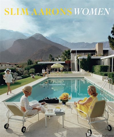 SLIM AARONS: WOMEN - BY (PHOTOGRAPHER) SLIM AARONS AND  GETTY IMAGES, TEXT BY LAURA HAWK