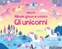 UNICORNI. ALBUM GIOCO E COLORO. EDIZ. A COLORI (GLI) - ROBSON KIRSTEEN