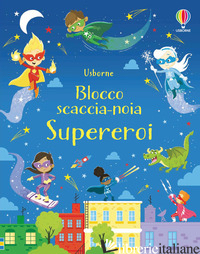 SUPEREROI. BLOCCO SCACCIA-NOIA. EDIZ. A COLORI - ROBSON KIRSTEEN