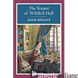 TENANT OF WILDFELL HALL (THE) - BRONTE ANNE