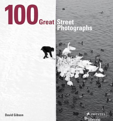 100 Great Street Photographs (Pb Edition) - David Gibson