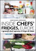 INSIDE CHEFS' FRIDGES, EUROPE. I GRANDI CHEF APRONO IL FRIGO DI CASA - SOLOMON CARRIE; MOORE ADRIAN