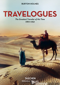 TRAVELOGUES. THE GREATEST TRAVELER OF HIS TIME 1892-1952 - HOLMES BURTON; CALDWELL G. (CUR.)