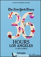 NYT. 36 HOURS. LOS ANGELES E DINTORNI - IRELAND BARBARA