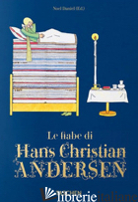 FIABE DI HANS CHRISTIAN ANDERSEN (LE) - ANDERSEN HANS CHRISTIAN; DANIEL N. (CUR.)