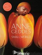 SMALL WORLD. EDIZ. ITALIANA, SPAGNOLA E PORTOGHESE - GEDDES ANNE; GOLDEN REUEL