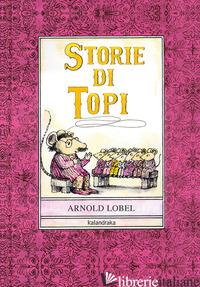 STORIE DI TOPI. EDIZ. ILLUSTRATA - LOBEL ARNOLD