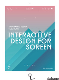 INTERACTIVE DESIGN FOR SCREEN. 100 GRAPHIC DESIGN SOLUTIONS - DESIGN 360º (CUR.)