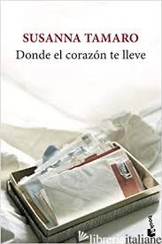 DONDE EL CORAZON TE LLEVE - TAMARO SUSANNA