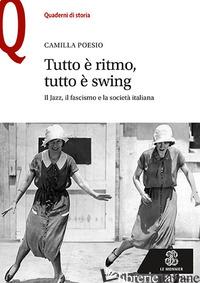 TUTTO E' RITMO, TUTTO E' SWING. IL JAZZ, IL FASCISMO E LA SOCIETA' ITALIANA - POESIO CAMILLA