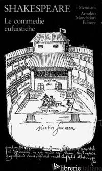 TEATRO COMPLETO. TESTO INGLESE A FRONTE. VOL. 1: LE COMMEDIE EUFUISTICHE - SHAKESPEARE WILLIAM; MELCHIORI G. (CUR.)