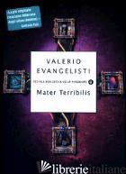 MATER TERRIBILIS - EVANGELISTI VALERIO