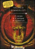 CORPO E IL SANGUE DI EYMERICH (IL) - EVANGELISTI VALERIO