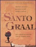 SANTO GRAAL. UNA CATENA DI MISTERI LUNGA DUEMILA ANNI (IL) - BAIGENT MICHAEL; LEIGH RICHARD; LINCOLN HENRY