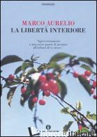LIBERTA' INTERIORE (LA) - MARCO AURELIO; RAFFO S. (CUR.)