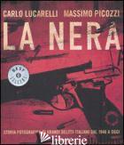 NERA. STORIA FOTOGRAFICA DI GRANDI DELITTI ITALIANI DAL 1946 A OGGI. EDIZ. ILLUS - LUCARELLI CARLO; PICOZZI MASSIMO
