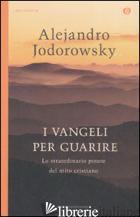 VANGELI PER GUARIRE. LO STRAORDINARIO POTERE DEL MITO CRISTIANO (I) - JODOROWSKY ALEJANDRO