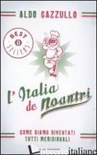 ITALIA DE NOANTRI. COME SIAMO DIVENTATI TUTTI MERIDIONALI (L') - CAZZULLO ALDO