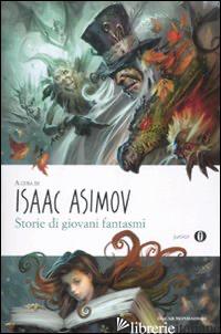 STORIE DI GIOVANI FANTASMI - ASIMOV I. (CUR.)