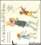 A CACCIA DELL'ORSO. EDIZ. ILLUSTRATA - ROSEN MICHAEL; OXENBURY HELEN