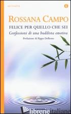 FELICE PER QUELLO CHE SEI. CONFESSIONI DI UNA BUDDHISTA EMOTIVA - CAMPO ROSSANA