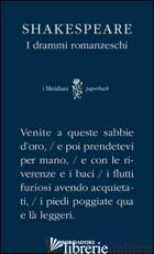 DRAMMI ROMANZESCHI. TESTO INGLESE A FRONTE (I) - SHAKESPEARE WILLIAM; MELCHIORI G. (CUR.)