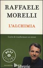 ALCHIMIA. L'ARTE DI TRASFORMARE SE STESSI (L') - MORELLI RAFFAELE