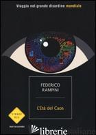 ETA' DEL CAOS. VIAGGIO NEL GRANDE DISORDINE MONDIALE (L') - RAMPINI FEDERICO
