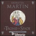 TRONO DI SPADE. IL COLORING BOOK UFFICIALE. EDIZ. ILLUSTRATA (IL) - MARTIN GEORGE R. R.