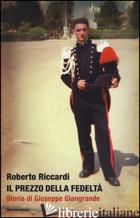 PREZZO DELLA FEDELTA'. STORIA DI GIUSEPPE GIANGRANDE (IL) - RICCARDI ROBERTO