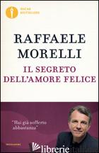 SEGRETO DELL'AMORE FELICE (IL) - MORELLI RAFFAELE