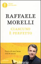 CIASCUNO E' PERFETTO. L'ARTE DI STAR BENE CON SE STESSI - MORELLI RAFFAELE