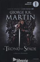 TRONO DI SPADE. LIBRO PRIMO DELLE CRONACHE DEL GHIACCIO E DEL FUOCO (IL). VOL. 1 - MARTIN GEORGE R. R.