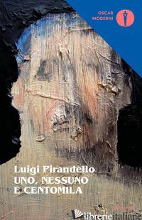UNO, NESSUNO E CENTOMILA - PIRANDELLO LUIGI; GUGLIELMINETTI M. (CUR.)