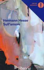 SULL'AMORE - HESSE HERMANN; MICHELS V. (CUR.)