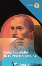 FU MATTIA PASCAL (IL) - PIRANDELLO LUIGI