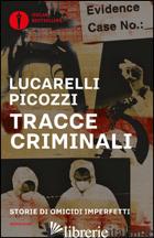 TRACCE CRIMINALI. STORIE DI OMICIDI IMPERFETTI - LUCARELLI CARLO; PICOZZI MASSIMO