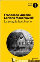 PIOGGIA FA SUL SERIO. ROMANZO DI FRANE E ALTRI DELITTI (LA) - GUCCINI FRANCESCO; MACCHIAVELLI LORIANO