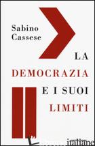 DEMOCRAZIA E I SUOI LIMITI (LA) - CASSESE SABINO