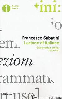 LEZIONE DI ITALIANO. GRAMMATICA, STORIA, BUON USO - SABATINI FRANCESCO