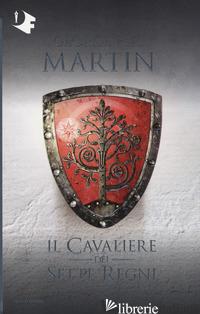 CAVALIERE DEI SETTE REGNI (IL) - MARTIN GEORGE R. R.
