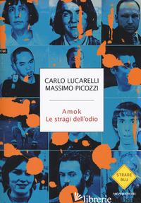 AMOK. LE STRAGI DELL'ODIO - LUCARELLI CARLO; PICOZZI MASSIMO