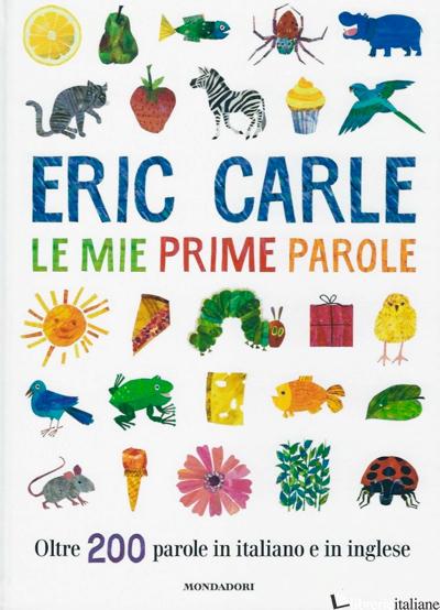 MIE PRIME PAROLE. OLTRE 200 PAROLE IN ITALIANO E IN INGLESE. EDIZ. A COLORI (LE) - CARLE ERIC