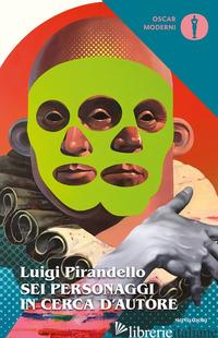 SEI PERSONAGGI IN CERCA D'AUTORE - PIRANDELLO LUIGI; ANDREOLI A. (CUR.)