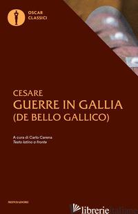 GUERRE IN GALLIA. TESTO LATINO A FRONTE (LE) - CESARE GAIO GIULIO; CARENA C. (CUR.)