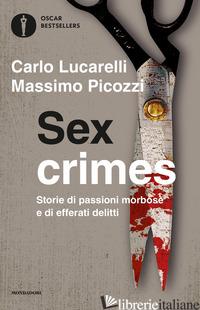 SEX CRIMES. STORIE DI PASSIONI MORBOSE E DI EFFERATI DELITTI - LUCARELLI CARLO; PICOZZI MASSIMO